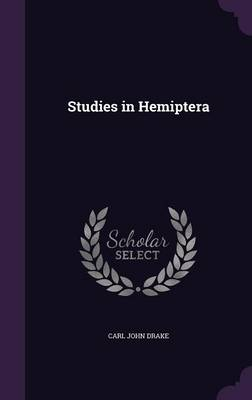 Studies in Hemiptera by Carl John Drake