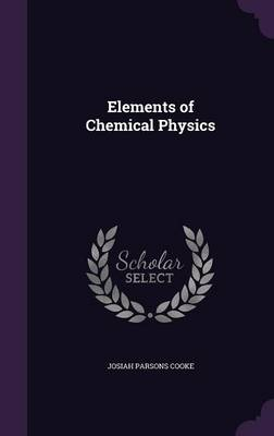 Elements of Chemical Physics by Josiah Parsons Cooke