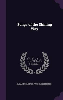 Songs of the Shining Way by Sarah Noble Ives, Juvenile Collection