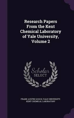 Research Papers from the Kent Chemical Laboratory of Yale University, Volume 2 by Frank Austin Gooch, Yale University Kent Chemical Laborator