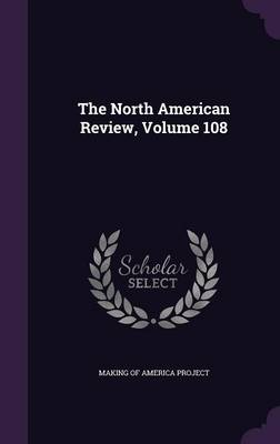 The North American Review, Volume 108 by Making of America Project