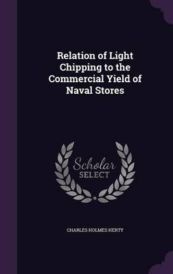 Relation of Light Chipping to the Commercial Yield of Naval Stores by Charles Holmes Herty