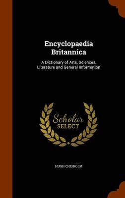 Encyclopaedia Britannica A Dictionary of Arts, Sciences, Literature and General Information by Hugh Chisholm