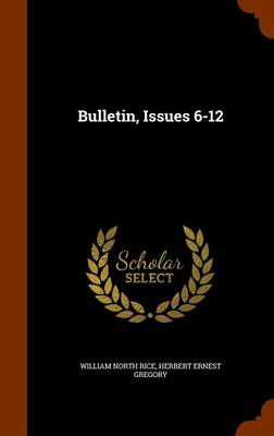 Bulletin, Issues 6-12 by William North Rice, Herbert Ernest Gregory