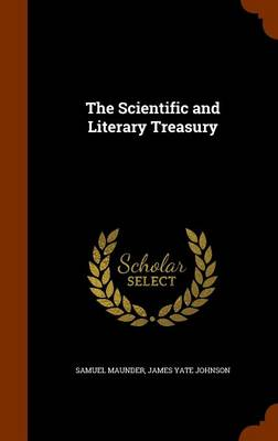 The Scientific and Literary Treasury by Samuel Maunder, James Yate Johnson
