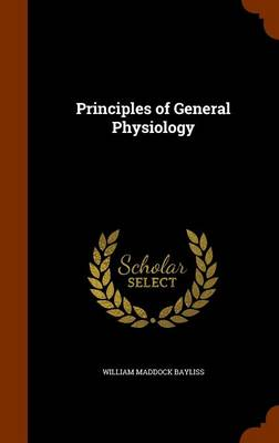 Principles of General Physiology by William Maddock Bayliss
