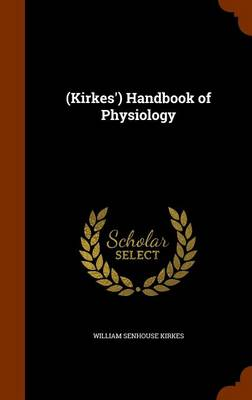 (Kirkes') Handbook of Physiology by William Senhouse Kirkes