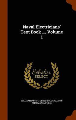 Naval Electricians' Text Book ..., Volume 1 by William Hannum Grubb Bullard, John Thomas Tompkins