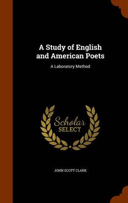A Study of English and American Poets A Laboratory Method by John Scott Clark