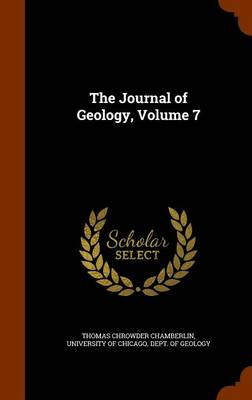 The Journal of Geology, Volume 7 by Thomas Chrowder Chamberlin, University of Chicago Dept of Geology