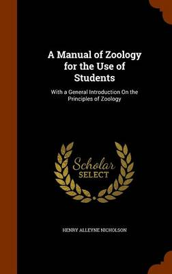 A Manual of Zoology for the Use of Students With a General Introduction on the Principles of Zoology by Henry Alleyne Nicholson