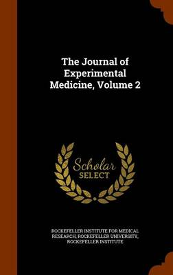 The Journal of Experimental Medicine, Volume 2 by Rockefeller Institute for Medical Resear, Rockefeller University