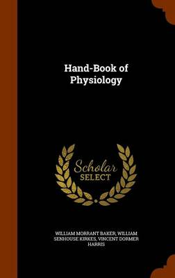 Hand-Book of Physiology by William Morrant Baker, William Senhouse Kirkes, Vincent Dormer Harris