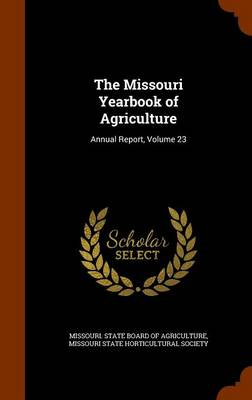 The Missouri Yearbook of Agriculture Annual Report, Volume 23 by Missouri State Board of Agriculture