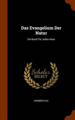 Das Evangelium Der Natur Ein Buch Fur Jedes Haus by Heribert Rau