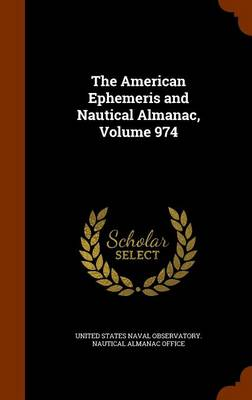 The American Ephemeris and Nautical Almanac, Volume 974 by United States Naval Observatory Nautica