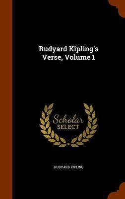 Rudyard Kipling's Verse, Volume 1 by Rudyard Kipling