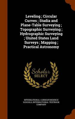 Leveling; Circular Curves; Stadia and Plane-Table Surveying; Topographic Surveying; Hydrographic Surveying; United States Land Surveys; Mapping; Practical Astronomy by International Correspondence Schools