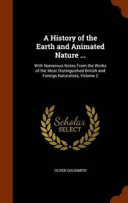 A History of the Earth and Animated Nature ... With Numerous Notes from the Works of the Most Distinguished British and Foreign Naturalists, Volume 2 by Oliver Goldsmith