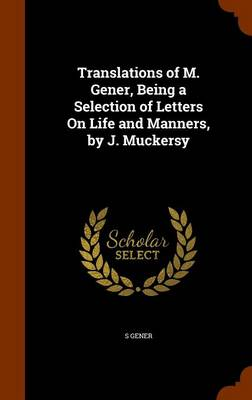 Translations of M. Gener, Being a Selection of Letters on Life and Manners, by J. Muckersy by S Gener