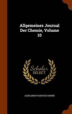 Allgemeines Journal Der Chemie, Volume 10 by Aleksandr Ivanovich Sherer