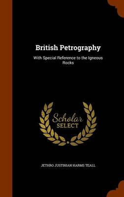 British Petrography With Special Reference to the Igneous Rocks by Jethro Justinian Harms Teall