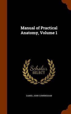 Manual of Practical Anatomy, Volume 1 by Daniel John Cunningham
