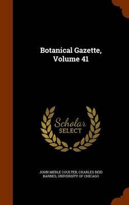 Botanical Gazette, Volume 41 by John Merle Coulter, Charles Reid Barnes, University of Chicago