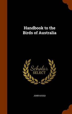 Handbook to the Birds of Australia by Emeritus Professor John, (So (Bristol University University of Bristol University of Bristol Bristol University Universi Gould