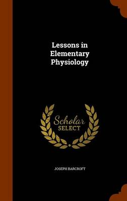 Lessons in Elementary Physiology by Joseph Barcroft