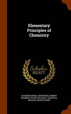 Elementary Principles of Chemistry by Raymond Bedell Brownlee, Robert Warren Fuller, William J Hancock