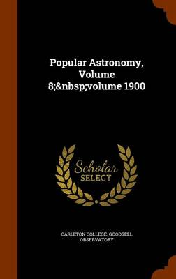 Popular Astronomy, Volume 8; Volume 1900 by Carleton College Goodsell Observatory