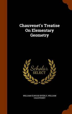 Chauvenet's Treatise on Elementary Geometry by William Elwood Byerly, William Chauvenet
