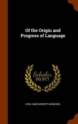 Of the Origin and Progress of Language by Lord James Burnett Monboddo