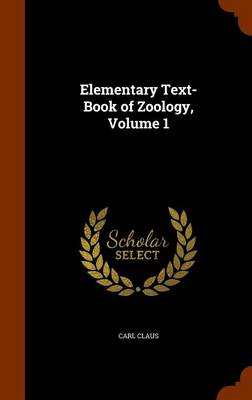 Elementary Text-Book of Zoology, Volume 1 by Carl Claus