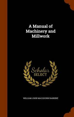 A Manual of Machinery and Millwork by William John Macquorn Rankine