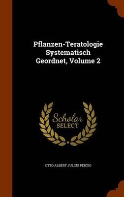 Pflanzen-Teratologie Systematisch Geordnet, Volume 2 by Otto Albert Julius Penzig