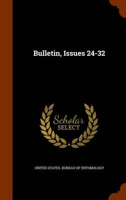 Bulletin, Issues 24-32 by United States Bureau of Entomology