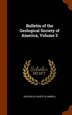 Bulletin of the Geological Society of America, Volume 3 by Geological Society of America