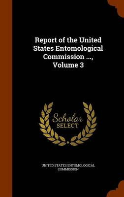 Report of the United States Entomological Commission ..., Volume 3 by United States Entomological Commission