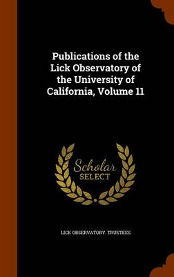 Publications of the Lick Observatory of the University of California, Volume 11 by Lick Observatory Trustees