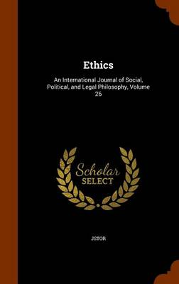 Ethics An International Journal of Social, Political, and Legal Philosophy, Volume 26 by Jstor