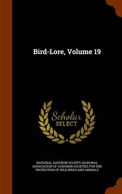 Bird-Lore, Volume 19 by National Audubon Society, National Association of Audubon Societie