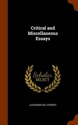 Critical and Miscellaneous Essays by Alexander Hill Everett