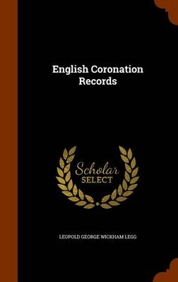 English Coronation Records by Leopold George Wickham Legg