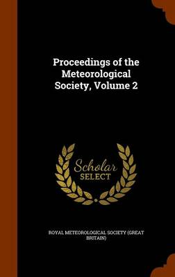 Proceedings of the Meteorological Society, Volume 2 by Royal Meteorological Society (Great Brit