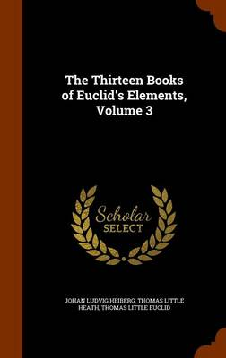 The Thirteen Books of Euclid's Elements, Volume 3 by Johan Ludvig Heiberg, Thomas Little Heath, Thomas Little Euclid