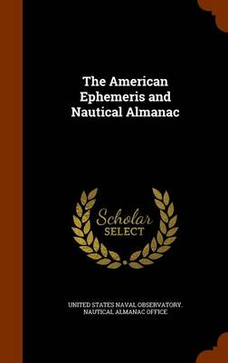 The American Ephemeris and Nautical Almanac by United States Naval Observatory Nautica