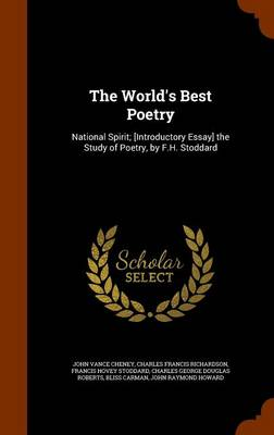 The World's Best Poetry National Spirit; [Introductory Essay] the Study of Poetry, by F.H. Stoddard by John Vance Cheney, Charles Francis Richardson, Francis Hovey Stoddard