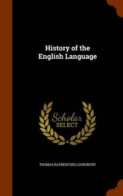 History of the English Language by Thomas Raynesford Lounsbury